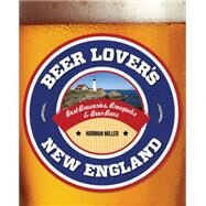 Beer Lover's New England, 2nd Best Breweries, Brewpubs & Beer Bars by Miller, Norman, 9781493007523