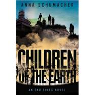 Children of the Earth by Schumacher, Anna, 9781595147523