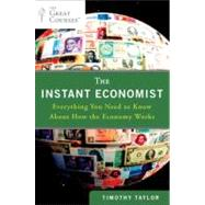 The Instant Economist Everything You Need to Know About How the Economy Works by Taylor, Timothy, 9780452297524