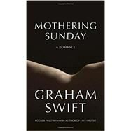 Mothering Sunday by Swift, Graham, 9781101947524