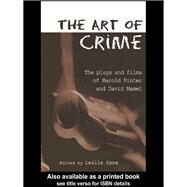 The Art of Crime: The Plays and Film of Harold Pinter and David Mamet by Kane,Leslie;Kane,Leslie, 9781138987524