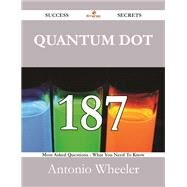 Quantum Dot: 187 Most Asked Questions on Quantum Dot - What You Need to Know by Wheeler, Antonio, 9781488527524
