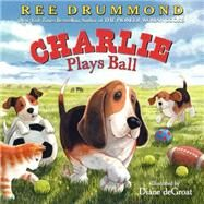 Charlie Plays Ball by Drummond, Ree; De Groat, Diane, 9780062297525