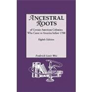 Ancestral Roots of Certain American Colonists Who Came to America Before 1700 : Lineages from Alfred the Great, Charlemagne, Malcolm of Scotland, Robert the Strong, and Other Historical Individuals by Weis, Frederick Lewis, 9780806317526