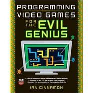 Programming Video Games for the Evil Genius by Cinnamon, Ian, 9780071497527