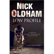 Low Profile: A Henry Christie Thriller by Oldham, Nick, 9780727897527