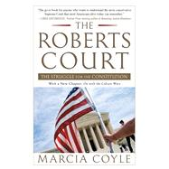 The Roberts Court The Struggle for the Constitution by Coyle, Marcia, 9781451627527