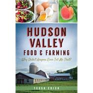 Hudson Valley Food and Farming: Why Didn't Anyone Ever Tell Me That? by Edick, Tessa, 9781626197527