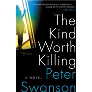 The Kind Worth Killing by Swanson, Peter, 9780062267528