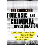 Introducing Forensic and Criminal Investigation by Monckton-smith, Jane; Adams, Tony; Hart, Adam G.; Webb, Julia, 9780857027528