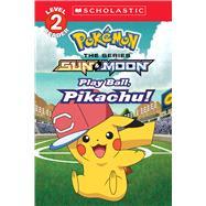 Play Ball, Pikachu! (Pokémon: Alola Reader #5) by Sander, Sonia, 9781338237528