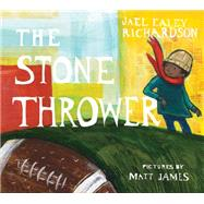 The Stone Thrower by Ealey Richardson, Jael; James, Matt, 9781554987528