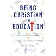Being Christian in Education by Bryan, Hazel; Worsley, Howard; Cooling, Trevor, 9781848257528
