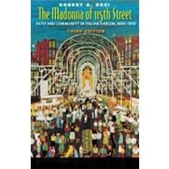 The Madonna of 115th Street; Faith and Community in Italian Harlem, 1880-1950, Third Edition by Robert A. Orsi, 9780300157529