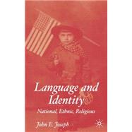 Language and Identity National, Ethnic, Religious by Joseph, John E., 9780333997529