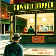 Edward Hopper Paints His World by Burleigh, Robert; Minor, Wendell, 9780805087529
