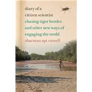 Diary of a Citizen Scientist: Chasing Tiger Beetles and Other New Ways of Engaging the World by Russell, Sharman Apt, 9780870717529