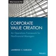 Corporate Value Creation: An Operations Framework for Nonfinancial Managers by Karlson, Lawrence C., 9781118997529