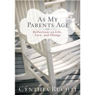 As My Parents Age by Ruchti, Cynthia, 9781617957529