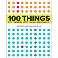 100 Things Every Designer Needs to Know About People by Weinschenk, Susan, 9780321767530