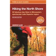 Hiking the North Shore 50 fabulous day hikes in Minnesota's spectacular Lake Superior region by Slade,  Andrew, 9780979467530