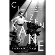 Citizen Kane A Filmmaker's Journey by Lebo, Harlan, 9781250077530