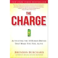 The Charge Activating the 10 Human Drives That Make You Feel Alive by Burchard, Brendon, 9781451667530