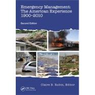 Emergency Management: The American Experience 1900-2010, Second Edition by Rubin; Claire B., 9781466517530