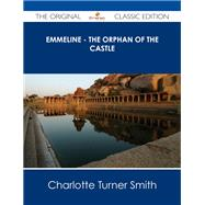 Emmeline: The Orphan of the Castle by Smith, Charlotte Turner, 9781486487530