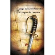 El enigma del convento / The Mystery of the Convent by Benavides, Jorge Eduardo, 9788420417530