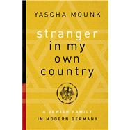 Stranger in My Own Country A Jewish Family in Modern Germany by Mounk, Yascha, 9780374157531