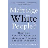 Is Marriage for White People? : How the African American Marriage Decline Affects Everyone by Banks, Ralph Richard, 9780452297531
