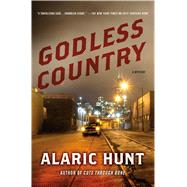 Godless Country A Mystery by Hunt, Alaric, 9781250067531