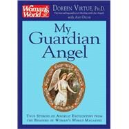 My Guardian Angel : True Stories of Angelic Encounters from the Readers of Woman's World Magazine by Virtue, Doreen, 9781401917531
