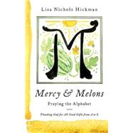 Mercy & Melons by Hickman, Lisa Nichols, 9781426767531