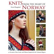 Knits from the Heart of Norway 30 Sweaters, Hats, Socks, and Mittens Inspired by the Telemark Region by Haugland, Irene, 9781570767531