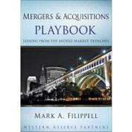 Mergers and Acquisitions Playbook : Lessons from the Middle-Market Trenches by Filippell, Mark A., 9780470627532