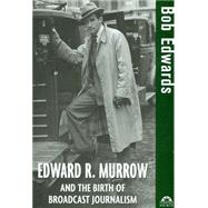 Edward R. Murrow and the Birth of Broadcast Journalism by Edwards, Bob, 9780471477532