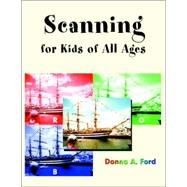 Scanning for Kids of All Ages by Ford, Donna A., 9781401077532