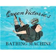 Queen Victoria's Bathing Machine by Whelan, Gloria; Carpenter, Nancy, 9781416927532