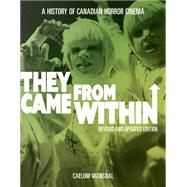 They Came from Within: A History of Canadian Horror Cinema by Vatnsdal, Caelum, 9781894037532