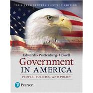 Government in America: People, Politics, and Policy - 2016 Presidential Election, 17/e by EDWARDS & WATTENBERG, 9780134627533