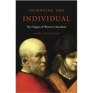 Inventing the Individual: The Origins of Western Liberalism by Siedentop, Larry, 9780674417533