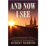 And Now I See . . .; A Theology of Transformation by Unknown, 9780824517533