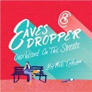 Eavesdropper Overheard on the Streets by Erdogan, Mete, 9781454917533