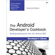 The Android Developer's Cookbook Building Applications with the Android SDK by Schwarz, Ronan; Dutson, Phil; Steele, James; To, Nelson, 9780321897534
