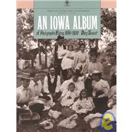 An Iowa Album: A Photographic History, 1860-1920 by Bennett, Mary, 9780877457534
