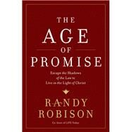 The Age of Promise by Robison, Randy, 9781400207534