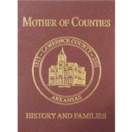 Mother of Counties : Lawrence County, Arkansas: History and Families by Turner Publishing Company, 9781563117534