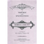 The Encyclopedia of Trouble and Spaciousness by Solnit, Rebecca, 9781595347534